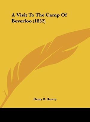 Bog, hardback A Visit to the Camp of Beverloo (1852) af Henry B. Harvey