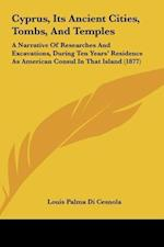 Cyprus, Its Ancient Cities, Tombs, and Temples af Louis Palma Di Cesnola
