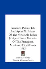 Francisco Palou's Life and Apostolic Labors of the Venerable Father Junipero Serra, Founder of the Franciscan Missions of California (1913) af Francisco Palou
