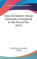 Notes on Infantry Attacks and Raids as Organized in the Present War (1917) af United States Army War College, States A United States Army War College