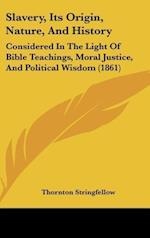 Slavery, Its Origin, Nature, and History af Thornton Stringfellow