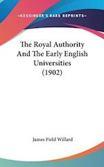 The Royal Authority and the Early English Universities (1902) af James Field Willard