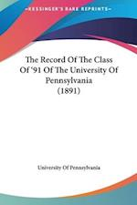 The Record of the Class of '91 of the University of Pennsylvania (1891) af Of Pennsylva University of Pennsylvania, University Of Pennsylvania