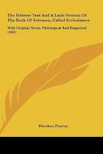The Hebrew Text and a Latin Version of the Book of Solomon, Called Ecclesiastes af Theodore Preston