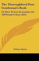 The Thoroughbred Poor Gentleman's Book af Marsh William Marsh, William Marsh, William Marsh