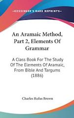 An Aramaic Method, Part 2, Elements of Grammar af Charles Rufus Brown