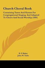 Church Choral Book af John W. Tufts, B. F. Baker