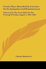 Crosby Place, Described in a Lecture on Its Antiquities and Reminiscences