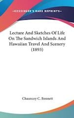 Lecture and Sketches of Life on the Sandwich Islands and Hawaiian Travel and Scenery (1893) af Chauncey C. Bennett