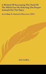 A Method of Increasing the Yield of the Milch-Cow by Selecting the Proper Animals for the Dairy af John Nefflen