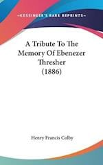A Tribute to the Memory of Ebenezer Thresher (1886) af Henry Francis Colby