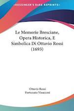 Le Memorie Bresciane, Opera Historica, E Simbolica Di Ottavio Rossi (1693) af Ottavio Rossi, Fortunato Vinaccesi