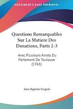 Questions Remarquables Sur La Matiere Des Donations, Parts 2-3 af Jean-Baptiste Furgole