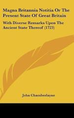 Magna Britannia Notitia or the Present State of Great Britain