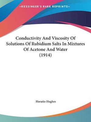 Bog, hardback Conductivity and Viscosity of Solutions of Rubidium Salts in Mixtures of Acetone and Water (1914) af Horatio Hughes