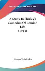 A Study in Shirley's Comedies of London Life (1914) af Hanson Tufts Parlin