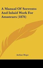 A Manual of Sorrento and Inlaid Work for Amateurs (1876) af Arthur Hope