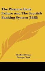 The Western Bank Failure and the Scottish Banking System (1858) af Laurence Robertson, Sheffield Neave, George Clerk