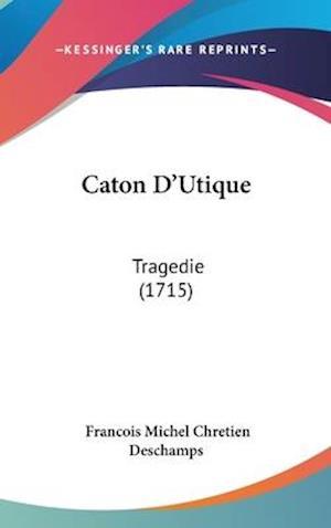 Bog, hardback Caton D'Utique af Francois Michel Chretien Deschamps