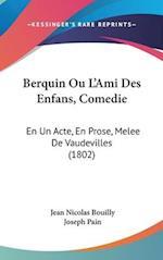 Berquin Ou L'Ami Des Enfans, Comedie af Jean Nicolas Bouilly, Joseph Pain