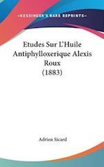 Etudes Sur L'Huile Antiphylloxerique Alexis Roux (1883) af Adrien Sicard