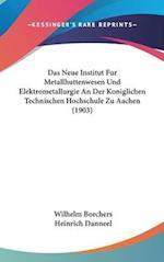 Das Neue Institut Fur Metallhuttenwesen Und Elektrometallurgie an Der Koniglichen Technischen Hochschule Zu Aachen (1903) af Heinrich Danneel, Wilhelm Borchers