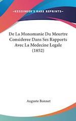 de La Monomanie Du Meurtre Consideree Dans Ses Rapports Avec La Medecine Legale (1852) af Auguste Bonnet