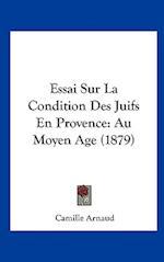 Essai Sur La Condition Des Juifs En Provence af Camille Arnaud
