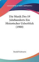 Die Musik Des 19 Jahrhunderts Ein Historischer Ueberblick (1900) af Rudolf Schwartz