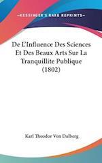 de L'Influence Des Sciences Et Des Beaux Arts Sur La Tranquillite Publique (1802) af Karl Theodor Von Dalberg