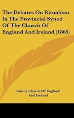The Debates on Ritualism in the Provincial Synod of the Church of England and Ireland (1868) af United Church of England, Ch United Church of England and Ireland, Ireland