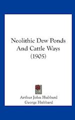 Neolithic Dew Ponds and Cattle Ways (1905) af George Hubbard, Arthur John Hubbard