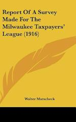 Report of a Survey Made for the Milwaukee Taxpayers' League (1916) af Walter Matscheck