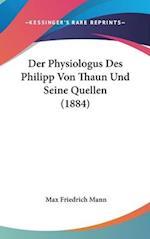 Der Physiologus Des Philipp Von Thaun Und Seine Quellen (1884) af Max Friedrich Mann