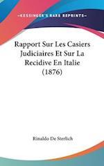 Rapport Sur Les Casiers Judiciaires Et Sur La Recidive En Italie (1876) af Rinaldo De Sterlich