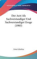 Der Arzt ALS Sachverstandiger Und Sachverstandiger Zeuge (1903) af Ernst Schultze