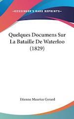 Quelques Documens Sur La Bataille de Waterloo (1829) af Etienne Maurice Gerard