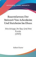 Bauernfarmen Der Steinzeit Von Achenheim Und Stutzheim Im Elsass af Robert Forrer