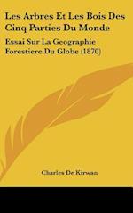 Les Arbres Et Les Bois Des Cinq Parties Du Monde af Charles De Kirwan