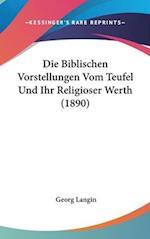 Die Biblischen Vorstellungen Vom Teufel Und Ihr Religioser Werth (1890) af Georg Langin