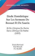 Etude Homiletique Sur Les Sermons de Bossuet Et de Saurin af Paul Minault, P. J. Rouffet, Ernest Bertrand