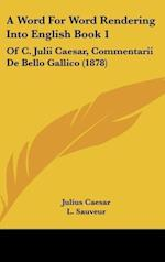 A Word for Word Rendering Into English Book 1 af L. Sauveur, Julius Caesar