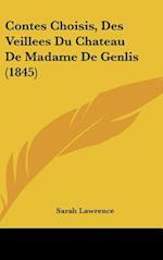 Contes Choisis, Des Veillees Du Chateau de Madame de Genlis (1845) af Sarah Lawrence