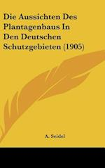 Die Aussichten Des Plantagenbaus in Den Deutschen Schutzgebieten (1905) af A. Seidel