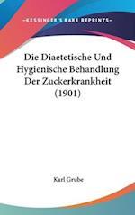 Die Diaetetische Und Hygienische Behandlung Der Zuckerkrankheit (1901) af Karl Grube
