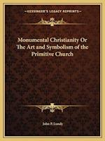 Monumental Christianity or the Art and Symbolism of the Primitive Church af John P. Lundy