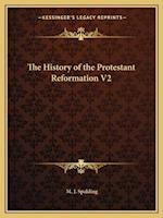 The History of the Protestant Reformation V2 af M. J. Spalding