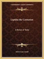 Lepidus the Centurion af Edwin Lester Arnold
