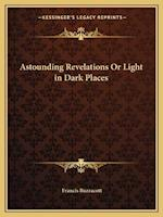 Astounding Revelations or Light in Dark Places af Francis H. Buzzacott