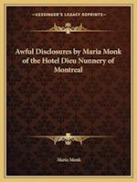 Awful Disclosures by Maria Monk of the Hotel Dieu Nunnery of Montreal af Maria Monk